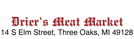 Drier's Meat Market, 14 S Elm St, Three Oaks, MI 49128